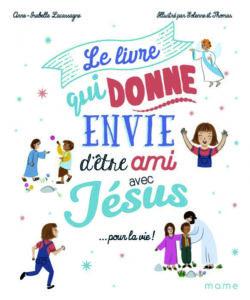 Couverture d'ouvrage: Le livre qui donne envie d'être ami avec Jésus… pour la vie !