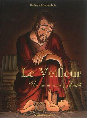 Couverture d'ouvrage: Le veilleur : une vie de saint Joseph