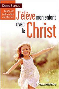 Couverture d'ouvrage: J'élève mon enfant avec le Christ
